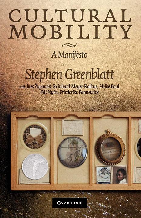 Cultural Mobility: A Manifesto | Stephen Greenblatt, Ines G Županov, Reinhard Meyer-Kalkus, Heike Paul, Pál Nyíri and Friederike Pannewick