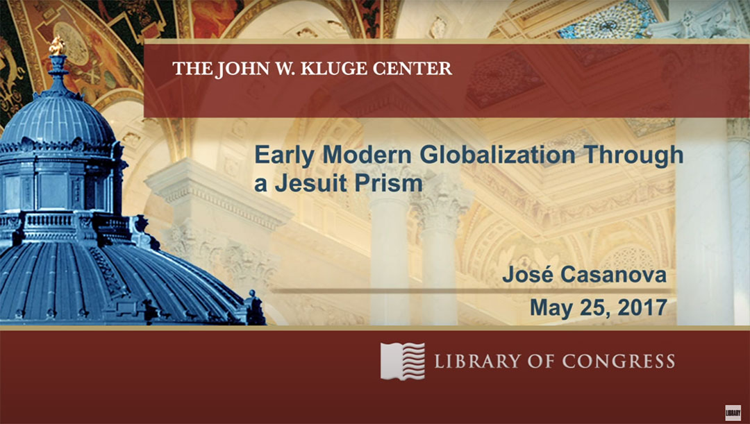 Early Modern Globalization Through a Jesuit Prism | José Casanova | 25 May 2017