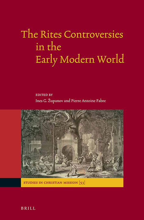 The Rites Controversies in the Early Modern World | Ines G Županov and Pierre Antoine Fabre (editors)