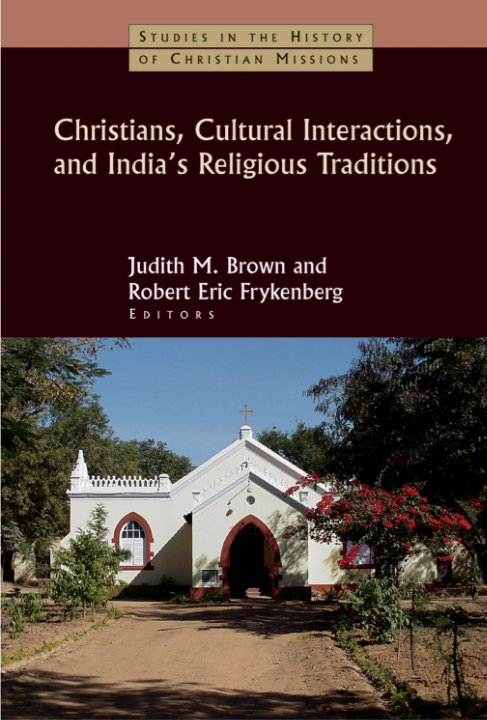 Christians, Cultural Interactions, and India's Religious Traditions | Judith M Brown and Robert Eric Frykenberg (editors)