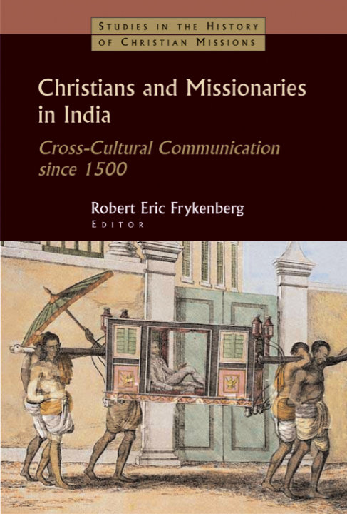 Christians and Missionaries in India: Cross-Cultural Communication since 1500 | Robert Eric Frykenberg (editor)