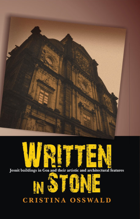 Written in Stone: Jesuit buildings in Goa and their artistic and architectural features   Cristina Osswald
