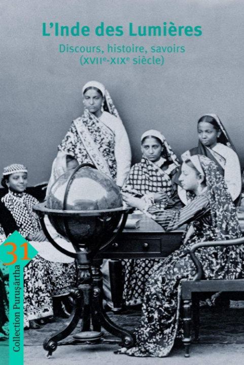 L'Inde des Lumières: Discours, histoire, savoirs (XVIIe-XIXe siècle) | Marie Fourcade et Ines G Županov
