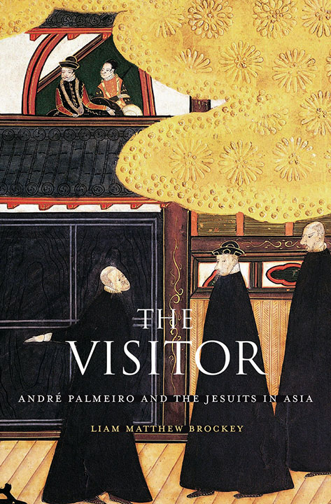 The Visitor: André Palmeiro and the Jesuits in Asia | Liam Matthew Brockey