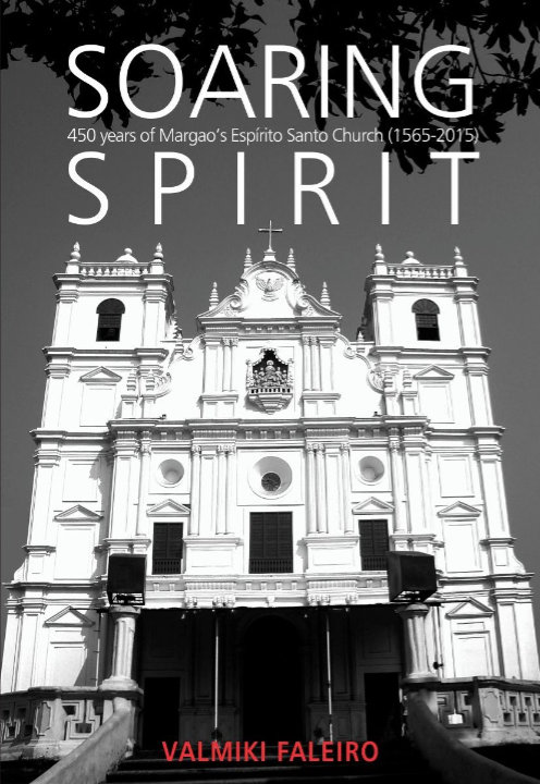 Soaring Spirit: 450 years of Margao's Espírito Santo Church (1565-2015) | Valmiki Faleiro