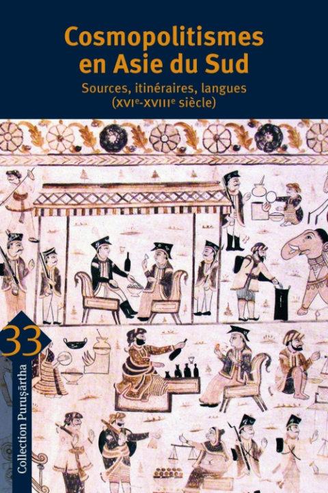 Cosmopolitismes en Asie du Sud: Sources, itinéraires, langues (XVIe-XVIIIe siècle) | Corinne Lefèvre, Ines G Županov et Jorge Flores