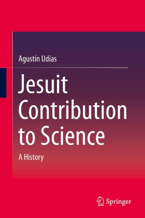 Jesuit Contribution to Science: A History | Agustín Udías