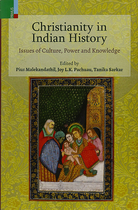 Christianity in Indian History: Issues of Culture, Power and Knowledge | Pius Malekandathil, Joy L K Pachuau and Tanika Sarkar