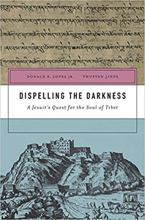 Dispelling the Darkness: A Jesuit's Quest for the Soul of Tibet   Donald S. Lopez Jr. and Thupten Jinpa