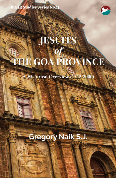Jesuits of the Goa Province: A Historical Overview (1542-2000) | Gregory Naik SJ