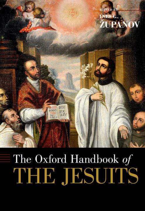 The Oxford Handbook of the Jesuits | Ines G Županov