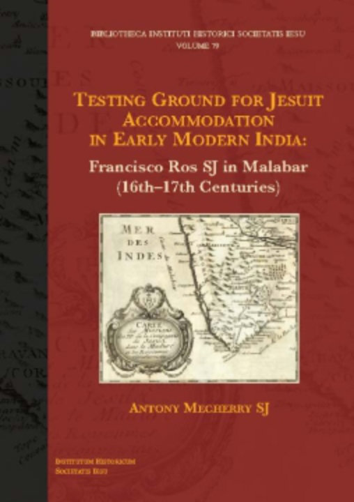 Testing Ground for Jesuit Accommodation in Early Modern India: Francisco Ros SJ in Malabar (16th–17th Centuries) | Antony Mecherry SJ