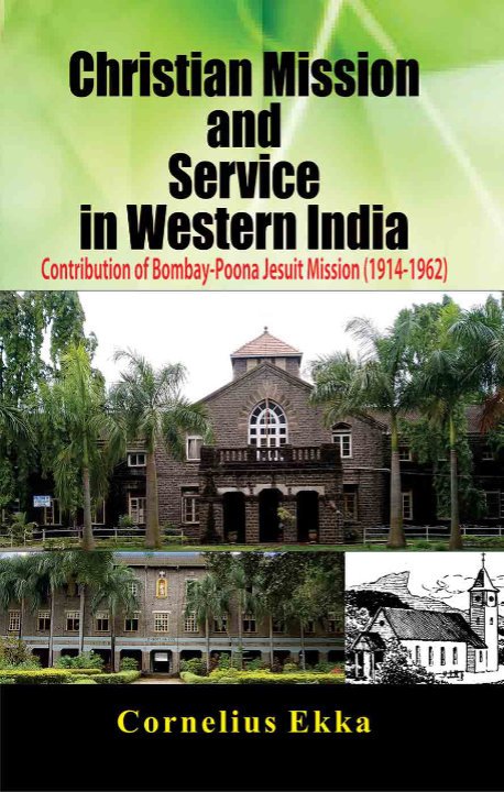 Christian Mission and Service in Western India: Contribution of Bombay-Poona Jesuit Mission (1914-1962) | Cornelius Ekka