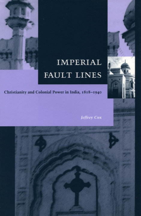 Imperial Fault Lines: Christianity and Colonial Power in India, 1818-1940 | Jeffrey Cox