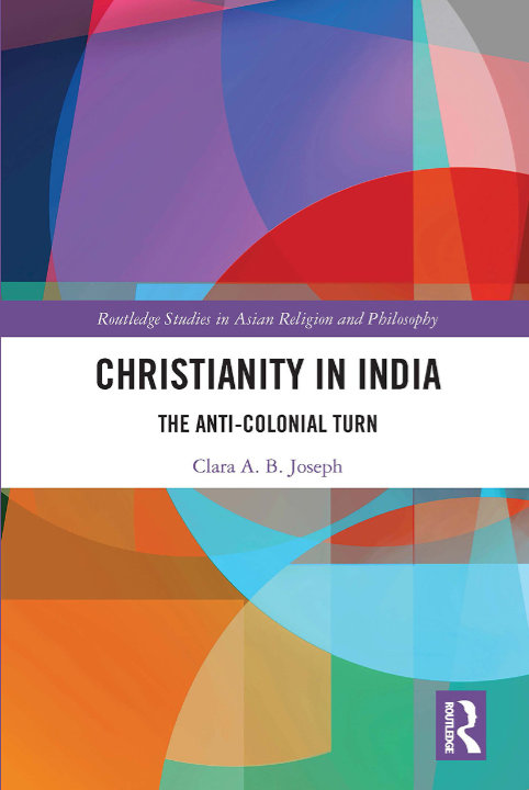 Christianity in India: The Anti-Colonial Turn | Clara A. B. Joseph
