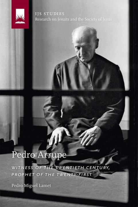 Pedro Arrupe : Witness of the Twentieth Century, Prophet of the Twenty-First | Pedro Miguel Lamet